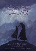 Through the Tempests Dark and Wild: A Story of Mary Shelley, Creator of Frankenstein (Hardcover)