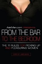 Askmen.com Presents from the Bar to the Bedroom: The 11 Rules for Picking Up and Pleasuring Women (Paperback)