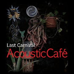 Acoustic Cafe - Last Carnival
