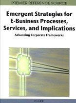 """<font title=""""Emergent Strategies for E-Business Processes, Services, and Implications: Advancing Corporate Frameworks (Hardcover) """">Emergent Strategies for E-Business Proce...</font>"""