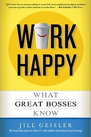 Work Happy : What Great Bosses Know (Paperback)